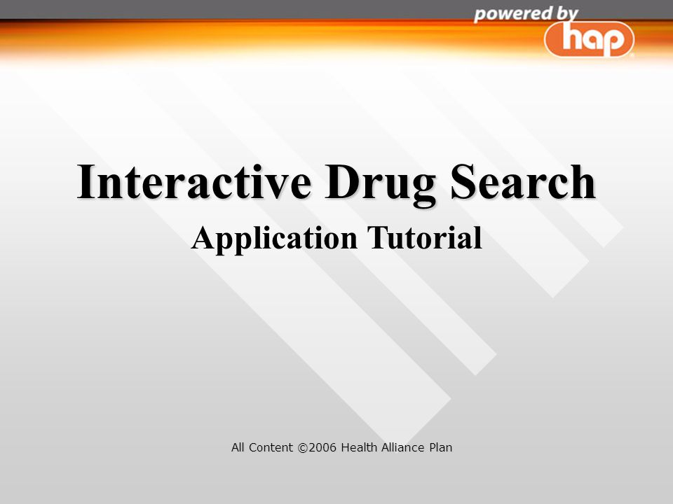 Interactive Drug Search Application Tutorial All Content ©2006 Health Alliance Plan