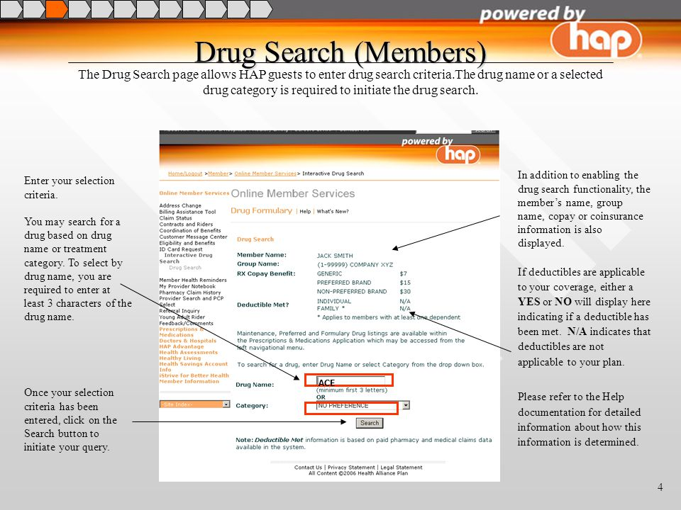 4 Drug Search (Members) The Drug Search page allows HAP guests to enter drug search criteria.The drug name or a selected drug category is required to initiate the drug search.