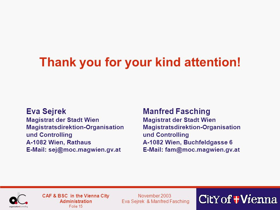 November 2003 Eva Sejrek & Manfred Fasching CAF & BSC in the Vienna City Administration Folie 15 Thank you for your kind attention.