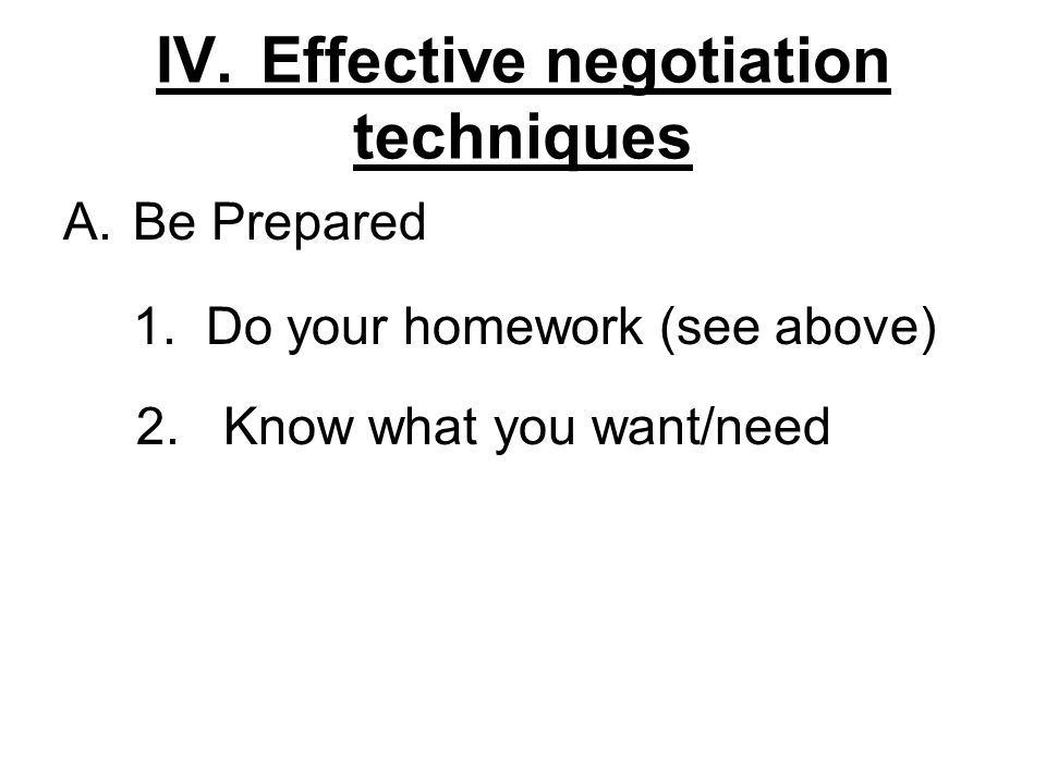 IV.Effective negotiation techniques A.Be Prepared 1.