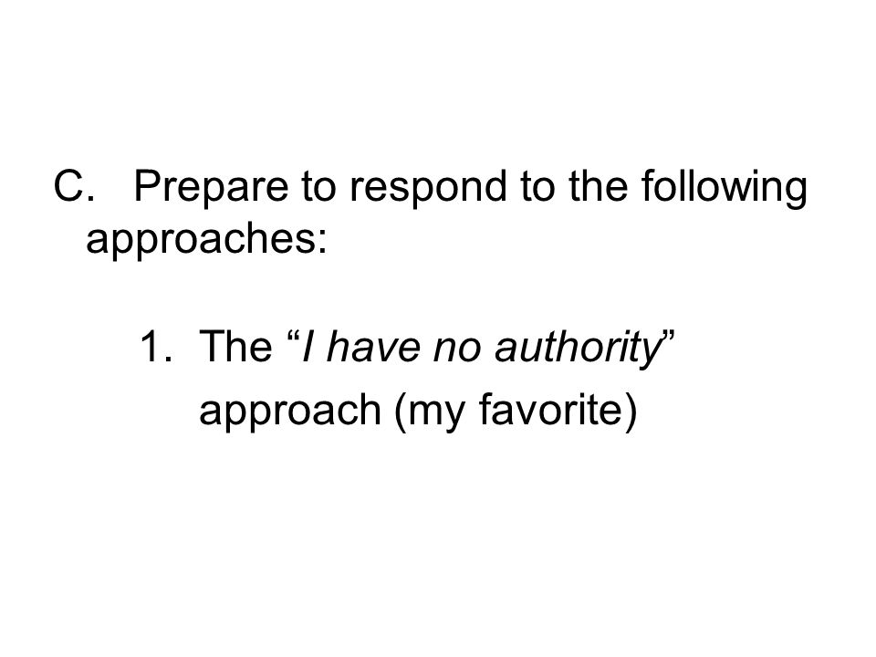 C. Prepare to respond to the following approaches: 1.