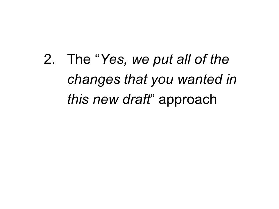 2. The Yes, we put all of the changes that you wanted in this new draft approach
