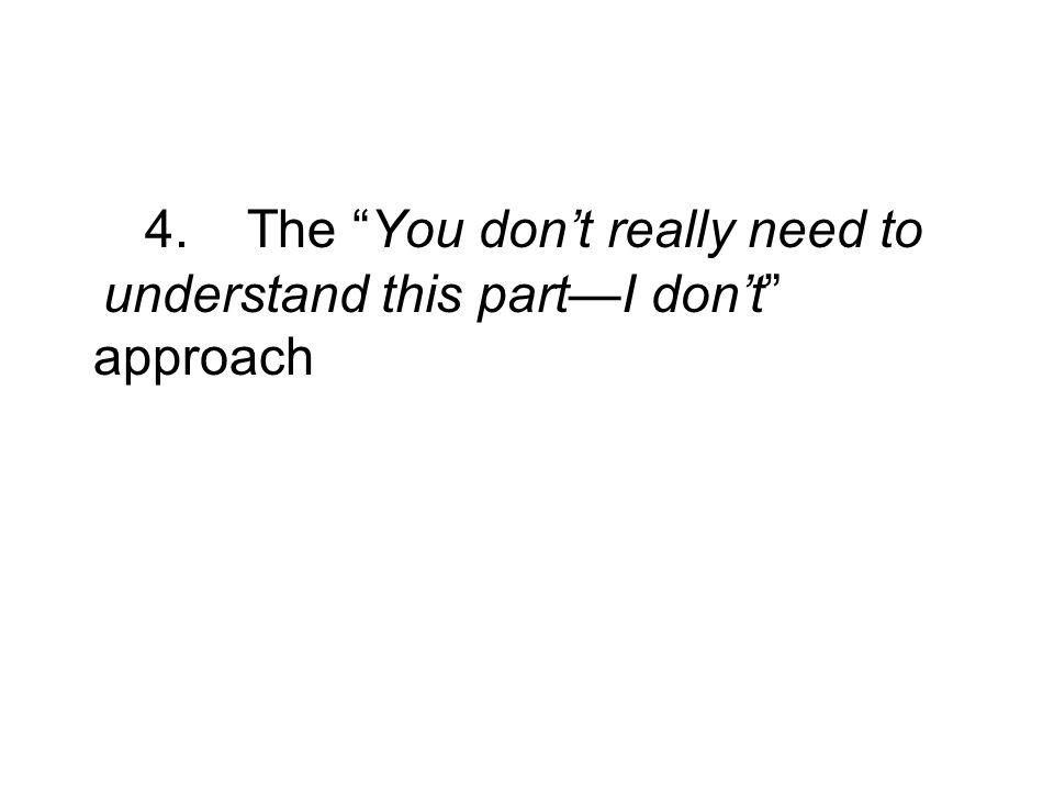 4. The You dont really need to understand this partI dont approach