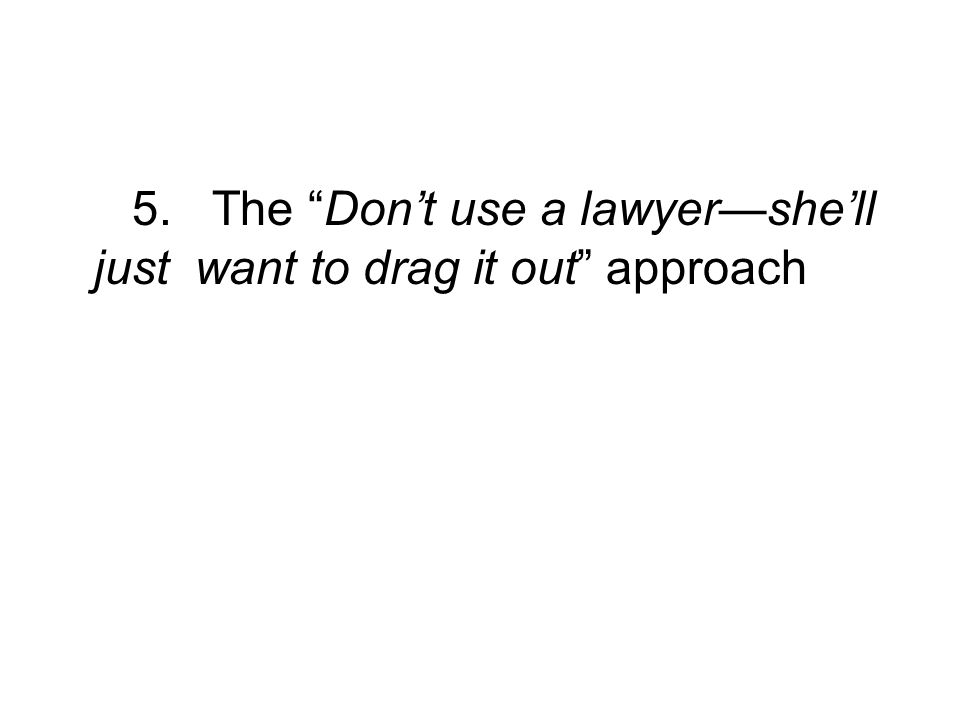 5. The Dont use a lawyershell just want to drag it out approach