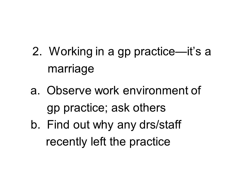 2. Working in a gp practiceits a marriage a.