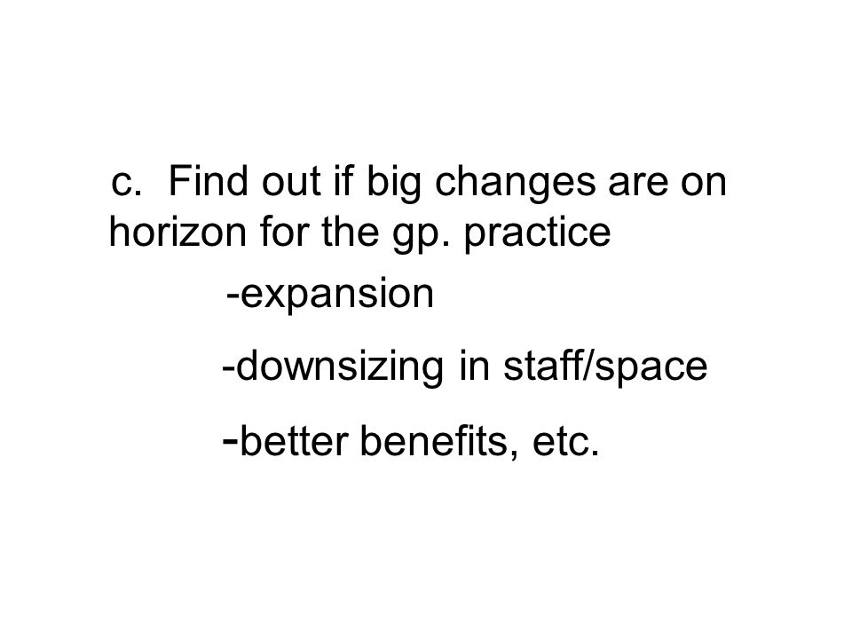 c. Find out if big changes are on horizon for the gp.