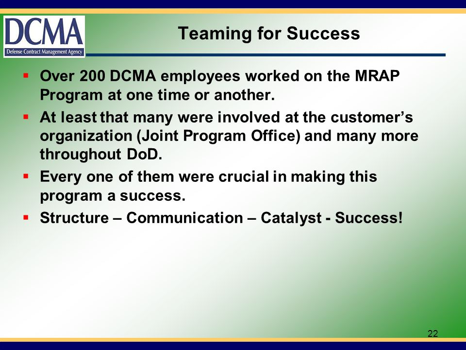 Teaming for Success Over 200 DCMA employees worked on the MRAP Program at one time or another.