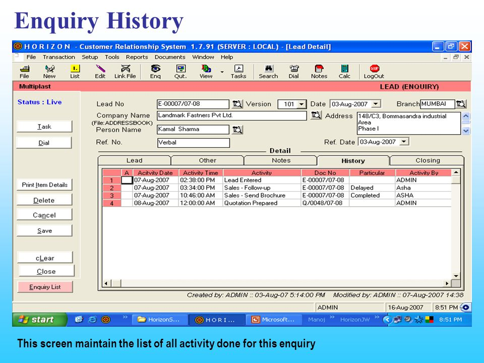 Enquiry History This screen maintain the list of all activity done for this enquiry