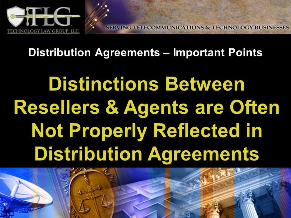 Distribution Agreements – Important Points Distinctions Between Resellers & Agents are Often Not Properly Reflected in Distribution Agreements