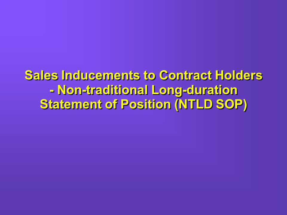 Sales Inducements to Contract Holders - Non-traditional Long-duration Statement of Position (NTLD SOP)