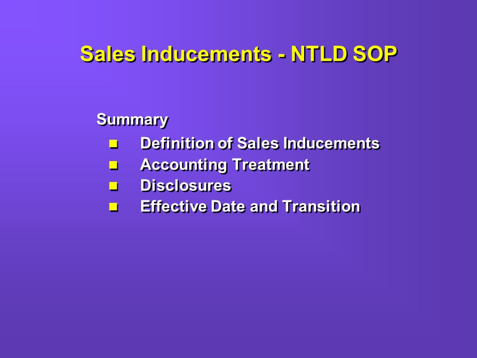 Sales Inducements - NTLD SOP Summary Definition of Sales Inducements Accounting Treatment Disclosures Effective Date and Transition Summary Definition of Sales Inducements Accounting Treatment Disclosures Effective Date and Transition