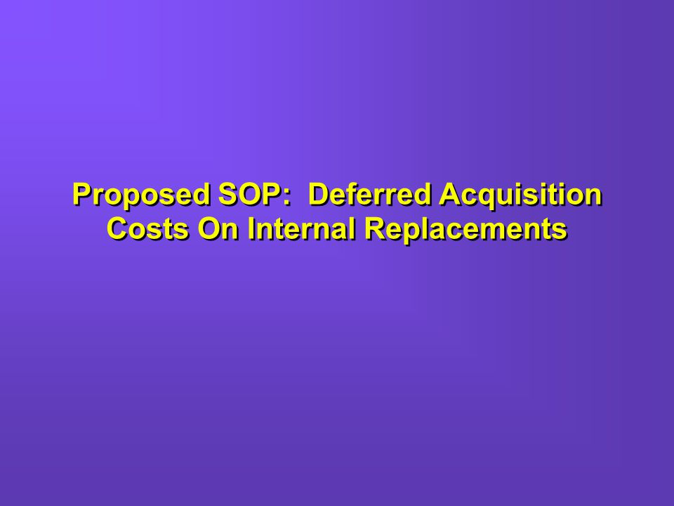 Proposed SOP: Deferred Acquisition Costs On Internal Replacements