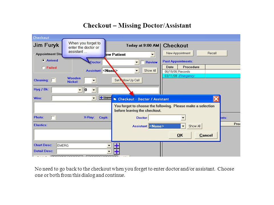 Checkout – Missing Doctor/Assistant No need to go back to the checkout when you forget to enter doctor and/or assistant.