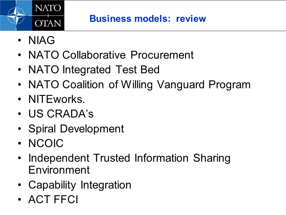 Business models: review NIAG NATO Collaborative Procurement NATO Integrated Test Bed NATO Coalition of Willing Vanguard Program NITEworks.