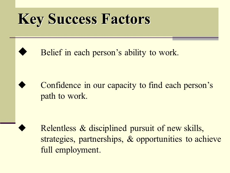 Key Success Factors Belief in each persons ability to work.