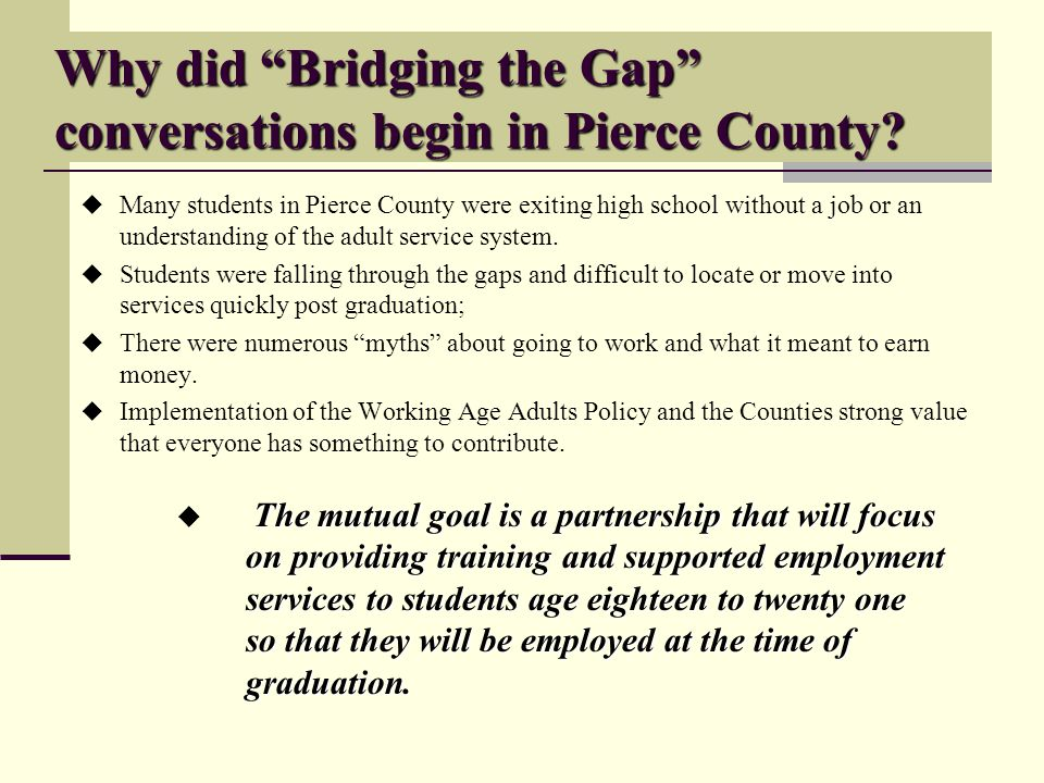 Why did Bridging the Gap conversations begin in Pierce County.