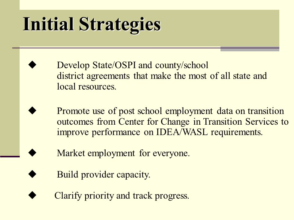 Initial Strategies Develop State/OSPI and county/school district agreements that make the most of all state and local resources.