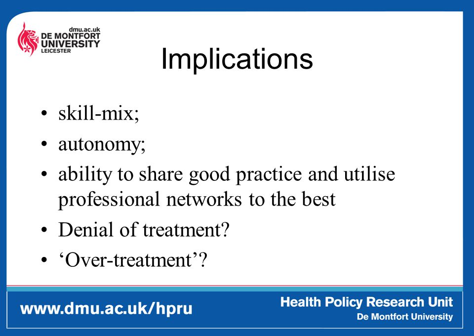 Implications skill-mix; autonomy; ability to share good practice and utilise professional networks to the best Denial of treatment.
