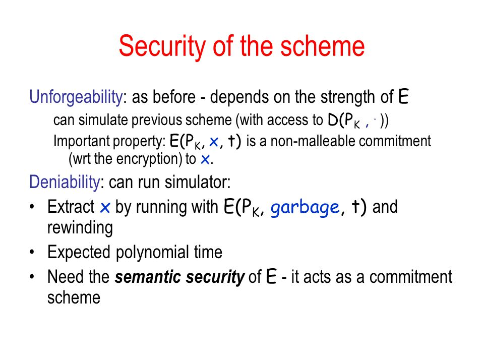 Security of the scheme Unforgeability: as before - depends on the strength of E can simulate previous scheme (with access to D(P K,.