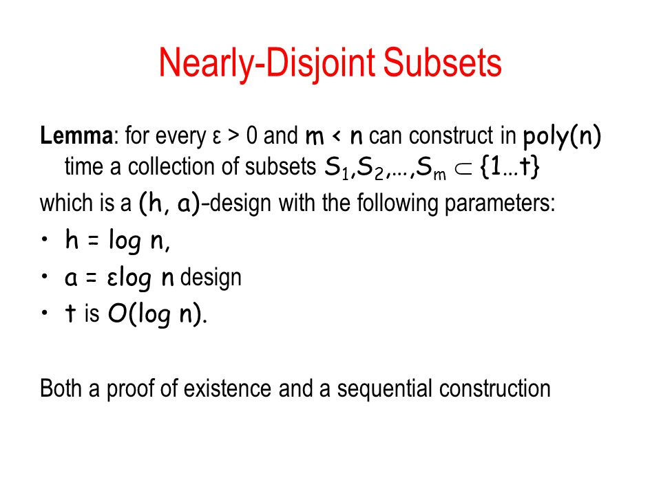 Nearly-Disjoint Subsets Lemma : for every ε > 0 and m < n can construct in poly(n) time a collection of subsets S 1,S 2,…,S m {1…t} which is a (h, a)- design with the following parameters: h = log n, a = εlog n design t is O(log n).