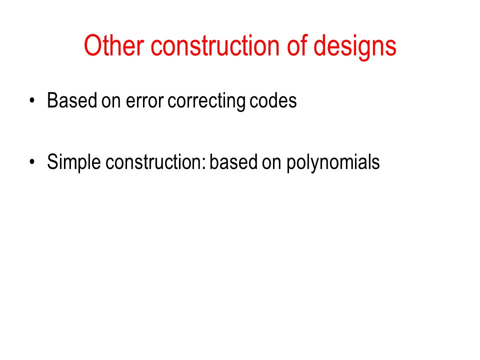Other construction of designs Based on error correcting codes Simple construction: based on polynomials