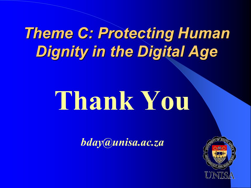 Theme C: Protecting Human Dignity in the Digital Age Thank You bday@unisa.ac.za