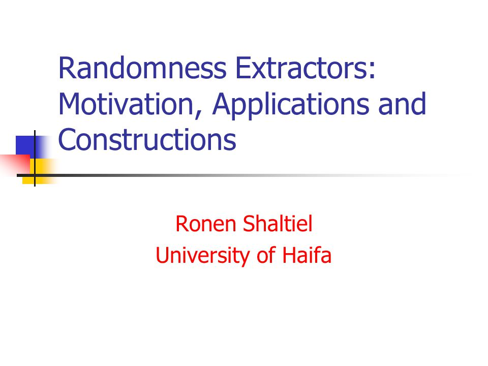 Randomness Extractors: Motivation, Applications and Constructions Ronen Shaltiel University of Haifa