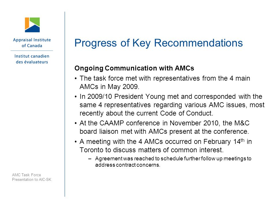 Progress of Key Recommendations Ongoing Communication with AMCs The task force met with representatives from the 4 main AMCs in May 2009.