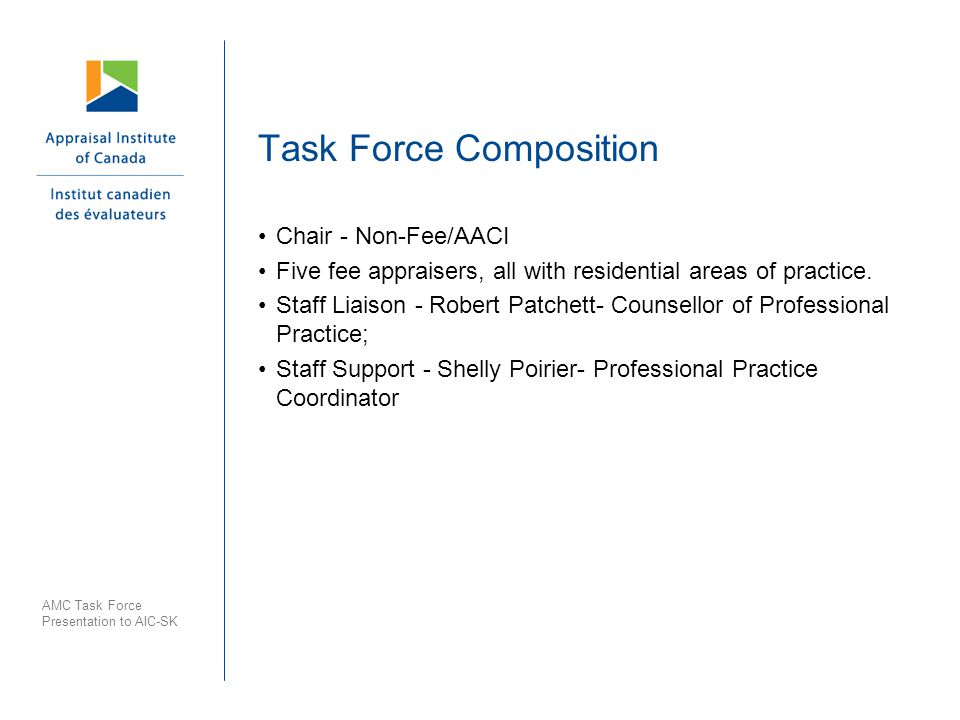 AMC Task Force Presentation to AIC-SK Task Force Composition Chair - Non-Fee/AACI Five fee appraisers, all with residential areas of practice.