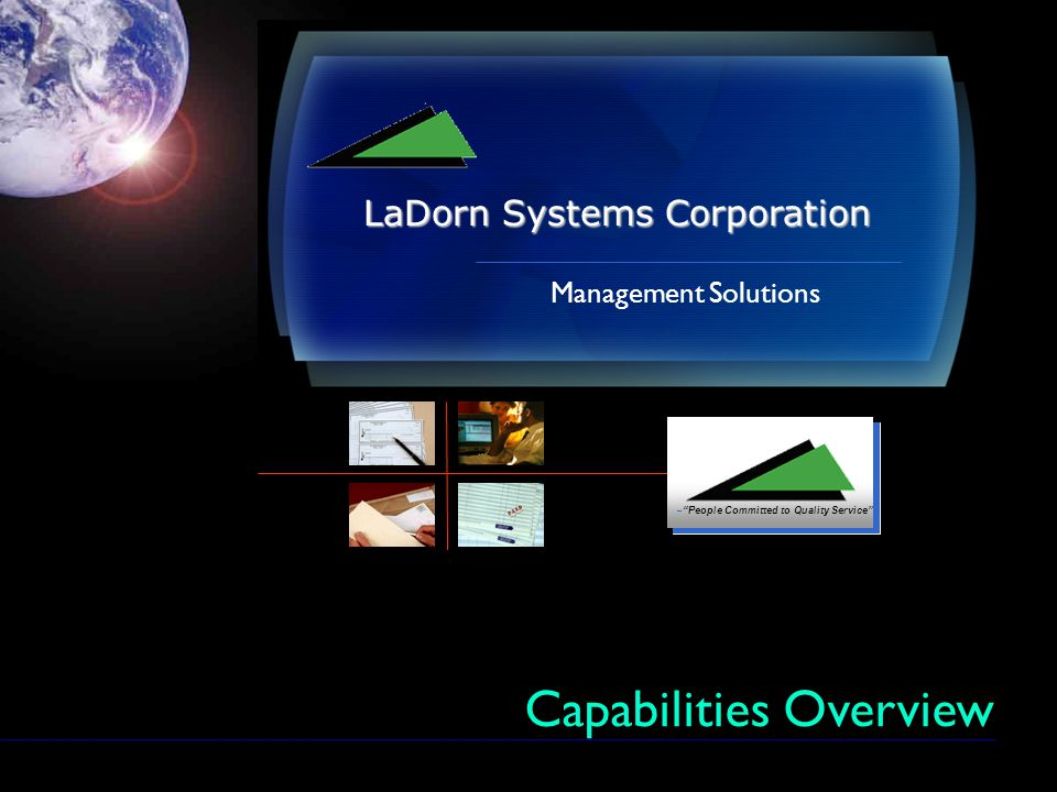 – People Committed to Quality Service Management Solutions LaDorn Systems Corporation Capabilities Overview