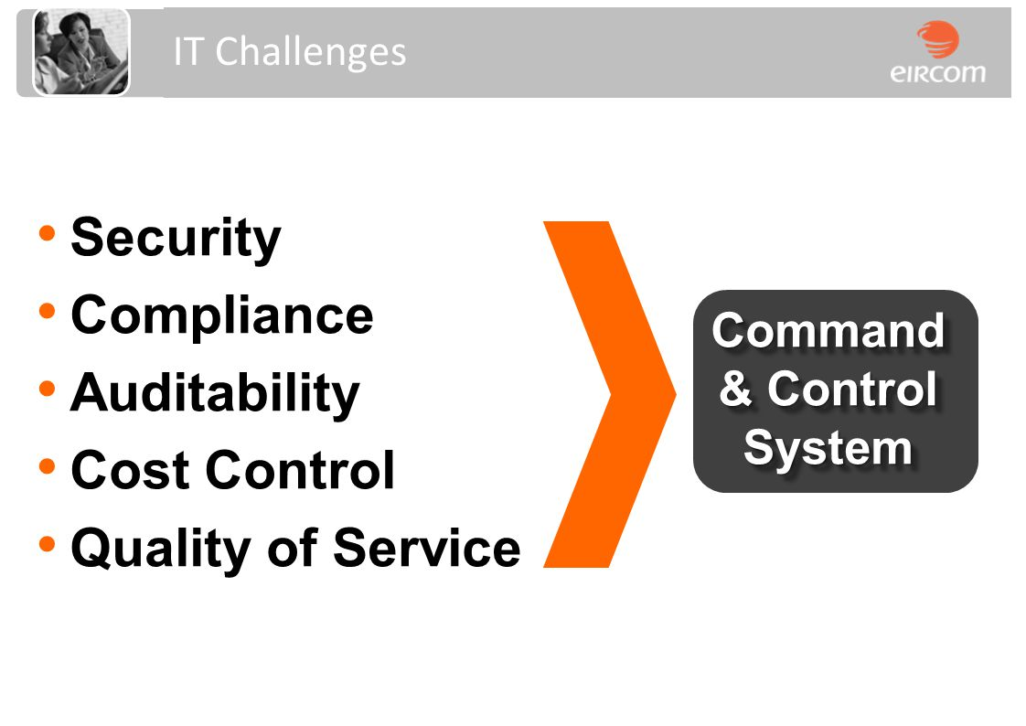 Security Compliance Auditability Cost Control Quality of Service IT Challenges Command & Control System