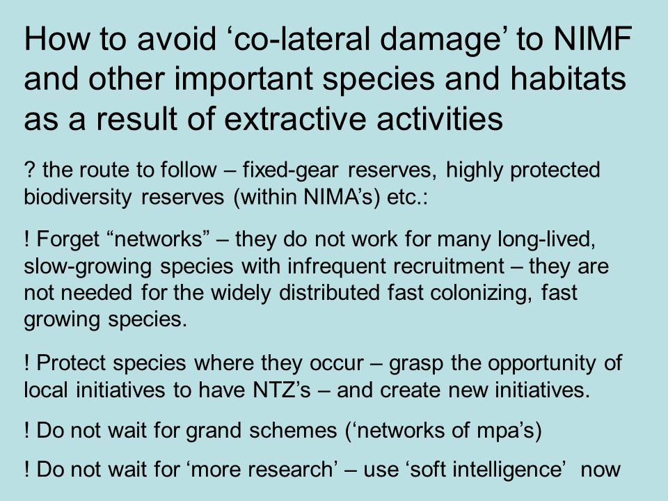 How to avoid co-lateral damage to NIMF and other important species and habitats as a result of extractive activities .