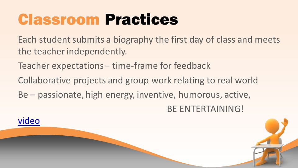 Classroom Practices Each student submits a biography the first day of class and meets the teacher independently.