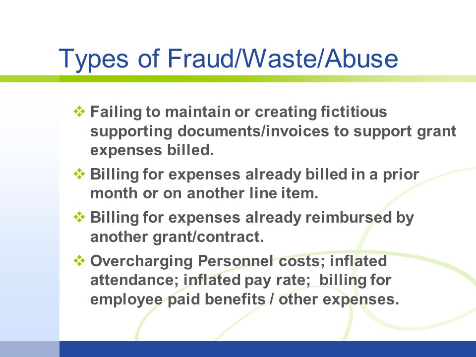 Types of Fraud/Waste/Abuse Failing to maintain or creating fictitious supporting documents/invoices to support grant expenses billed.
