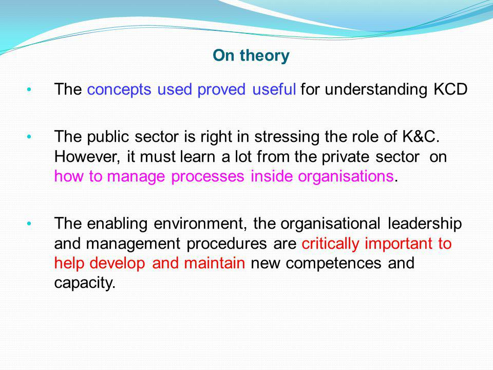 On theory The concepts used proved useful for understanding KCD The public sector is right in stressing the role of K&C.