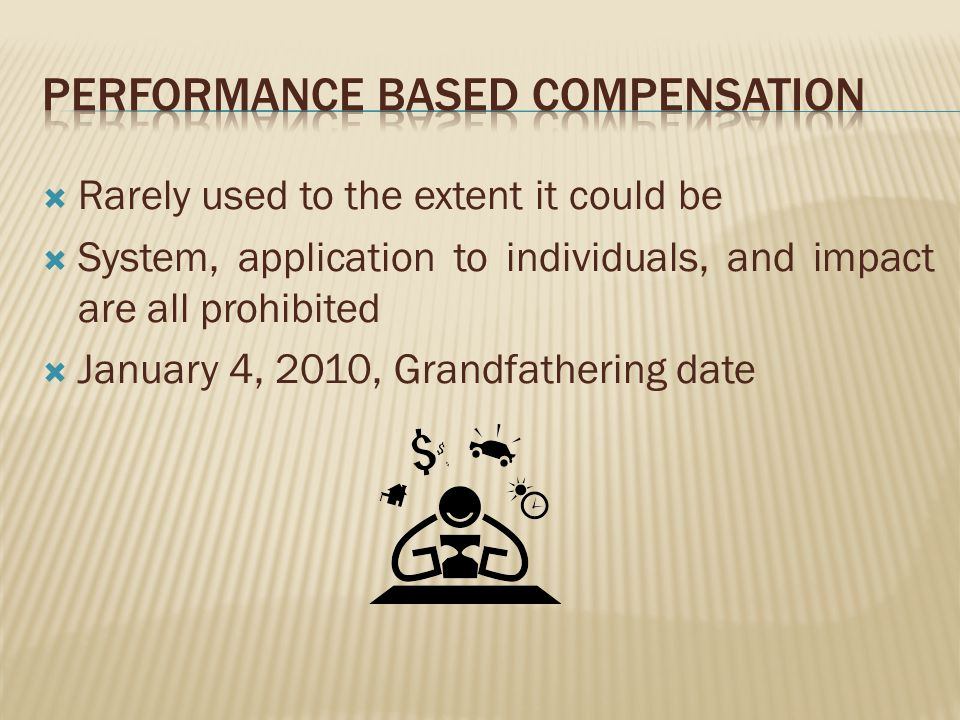 Rarely used to the extent it could be System, application to individuals, and impact are all prohibited January 4, 2010, Grandfathering date