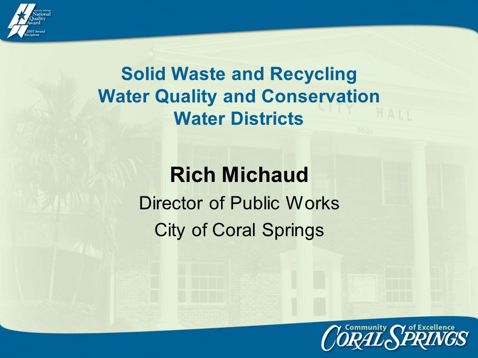 Solid Waste and Recycling Water Quality and Conservation Water Districts Rich Michaud Director of Public Works City of Coral Springs