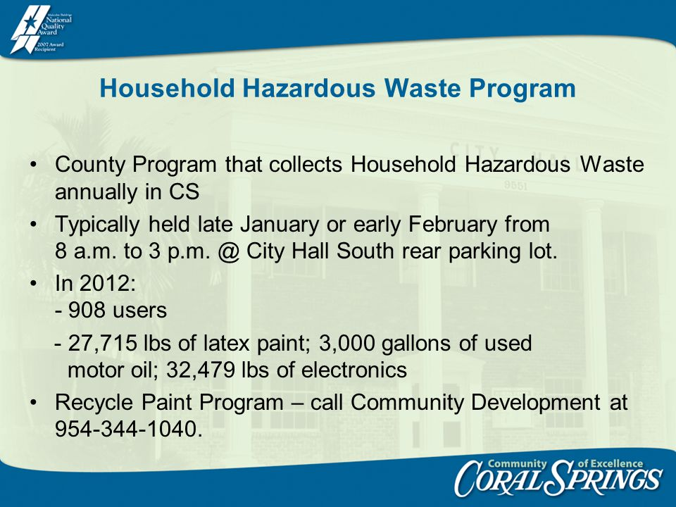 Household Hazardous Waste Program County Program that collects Household Hazardous Waste annually in CS Typically held late January or early February from 8 a.m.