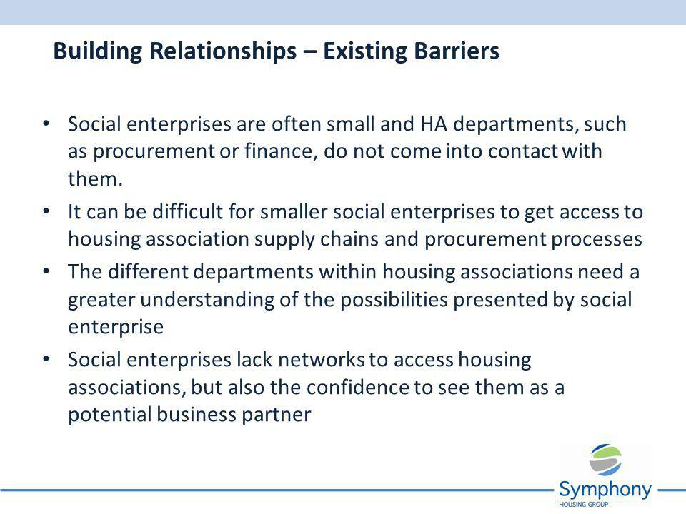 Social enterprises are often small and HA departments, such as procurement or finance, do not come into contact with them.