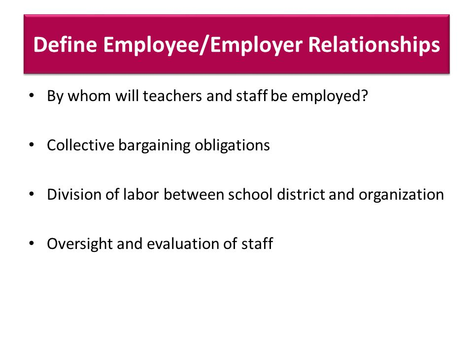 Define Employee/Employer Relationships By whom will teachers and staff be employed.