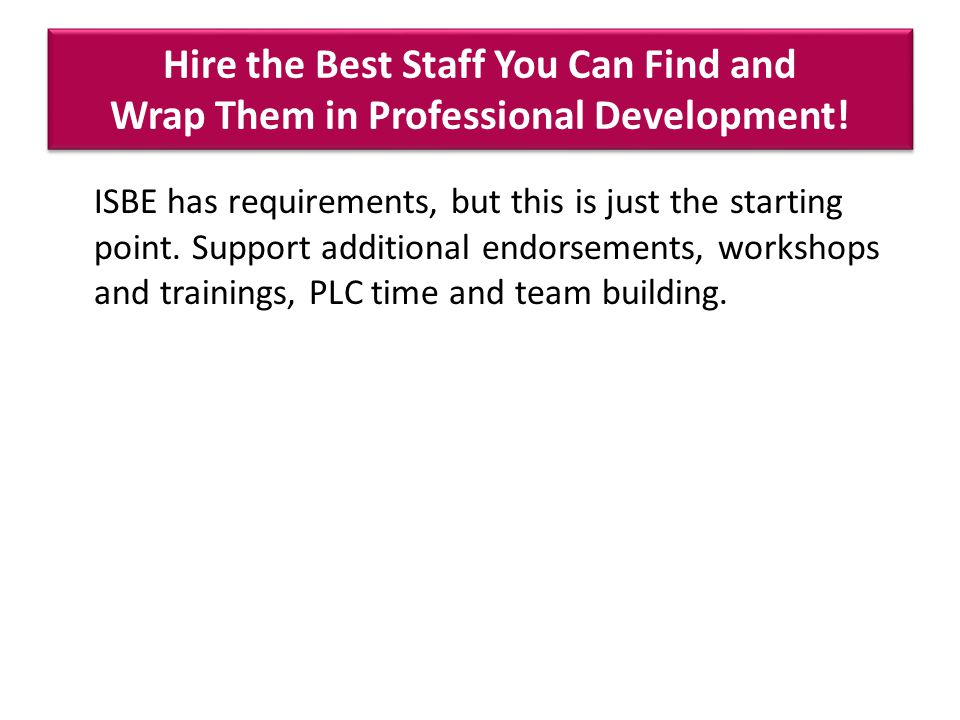 Hire the Best Staff You Can Find and Wrap Them in Professional Development.