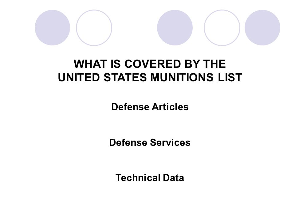 WHAT IS COVERED BY THE UNITED STATES MUNITIONS LIST Defense Articles Defense Services Technical Data