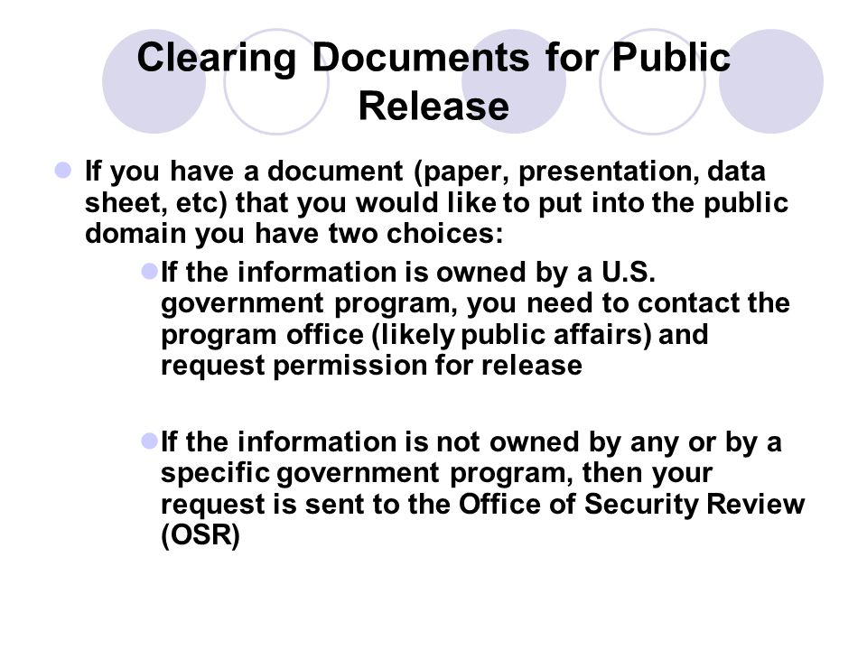 Clearing Documents for Public Release If you have a document (paper, presentation, data sheet, etc) that you would like to put into the public domain you have two choices: If the information is owned by a U.S.