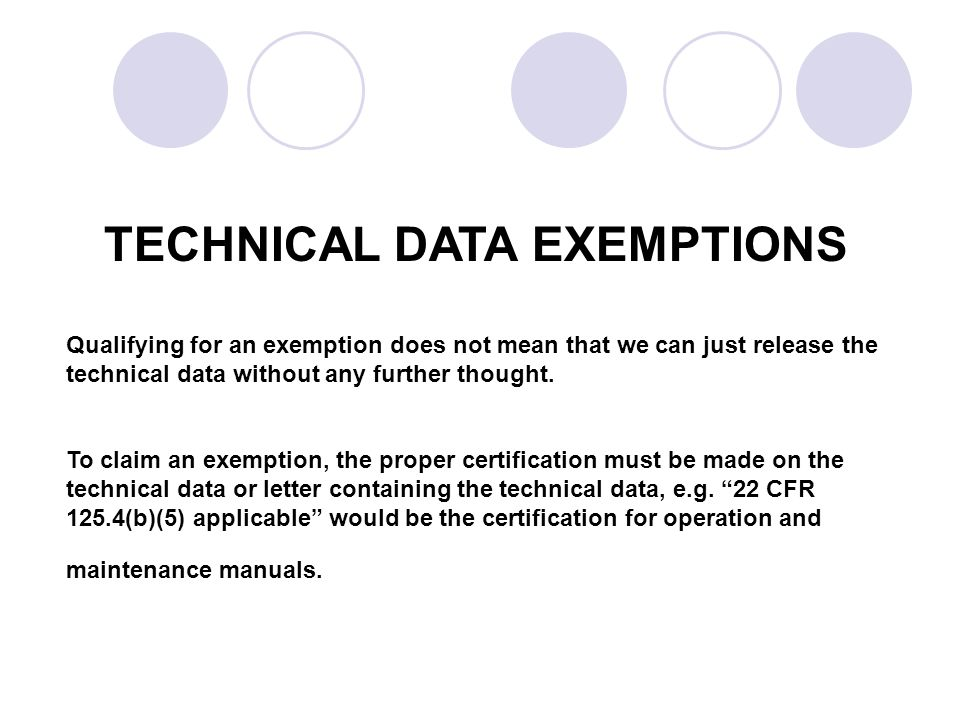 TECHNICAL DATA EXEMPTIONS Qualifying for an exemption does not mean that we can just release the technical data without any further thought.