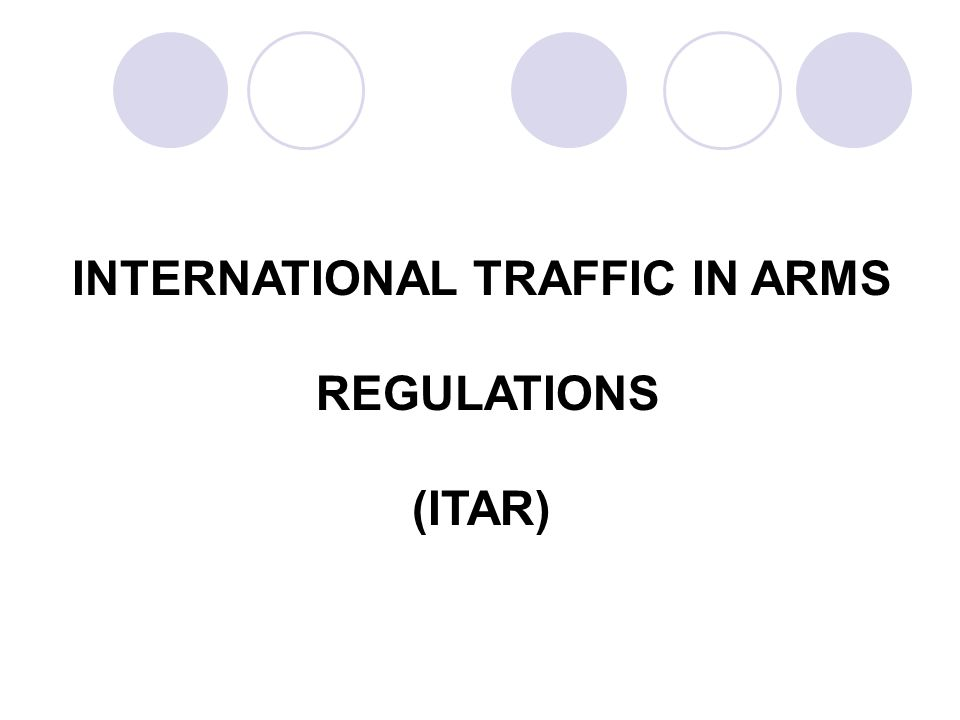 INTERNATIONAL TRAFFIC IN ARMS REGULATIONS (ITAR)