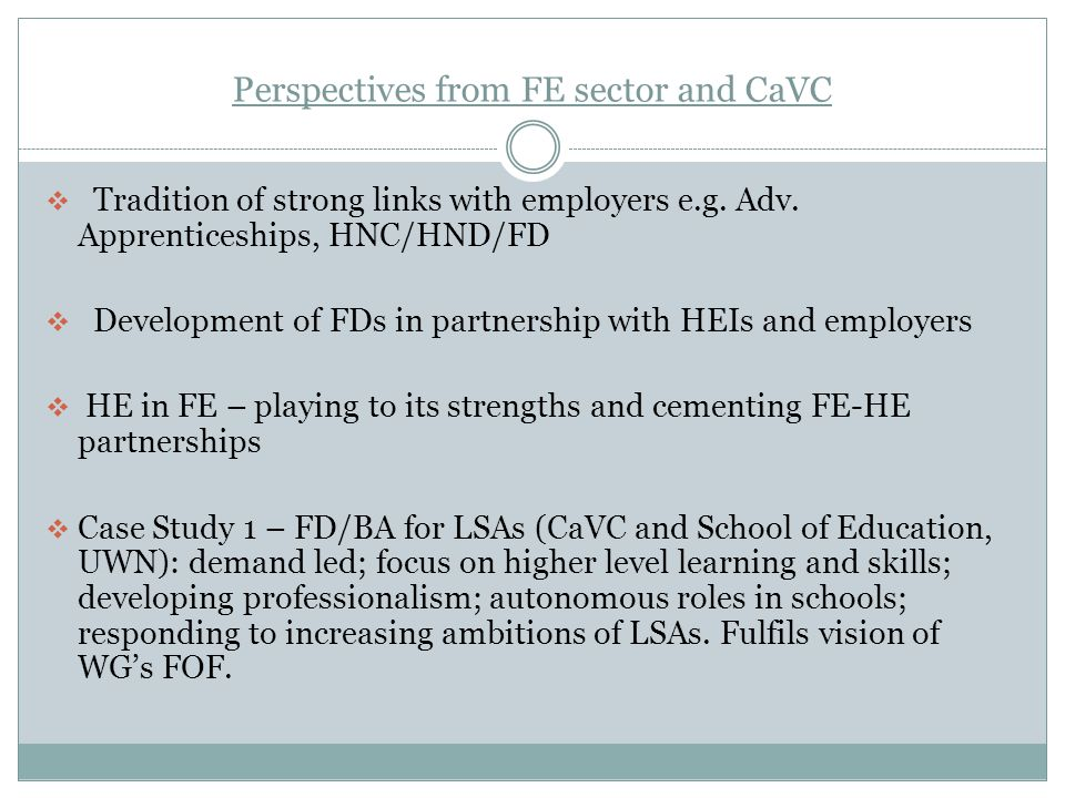 Perspectives from FE sector and CaVC Tradition of strong links with employers e.g.