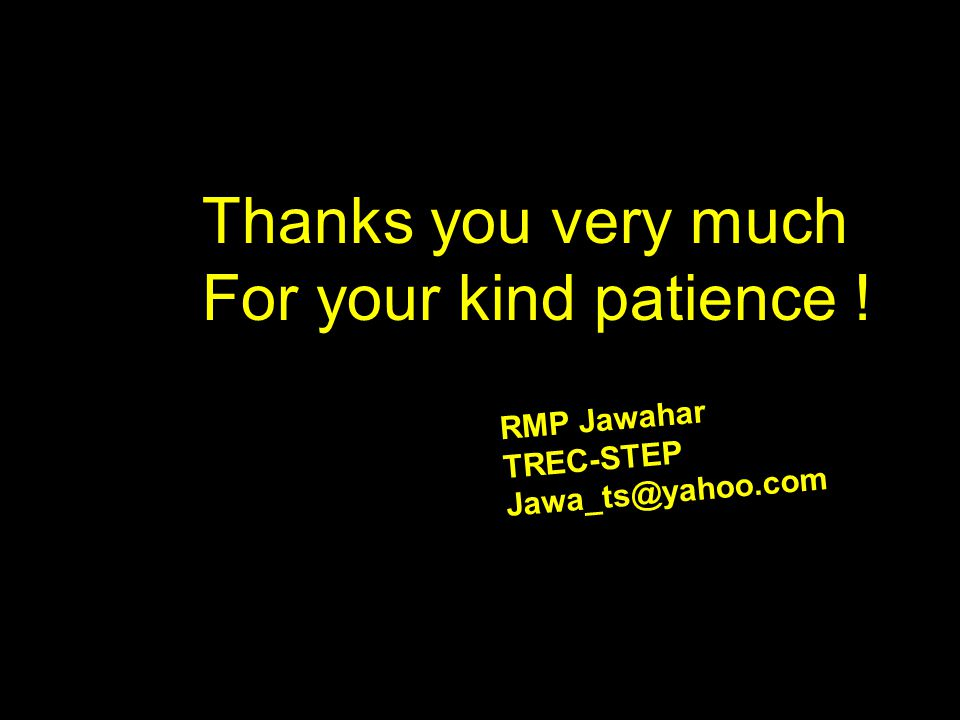 Thanks you very much For your kind patience ! RMP Jawahar TREC-STEP Jawa_ts@yahoo.com