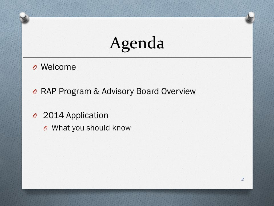 Agenda O Welcome O RAP Program & Advisory Board Overview O 2014 Application O What you should know 2