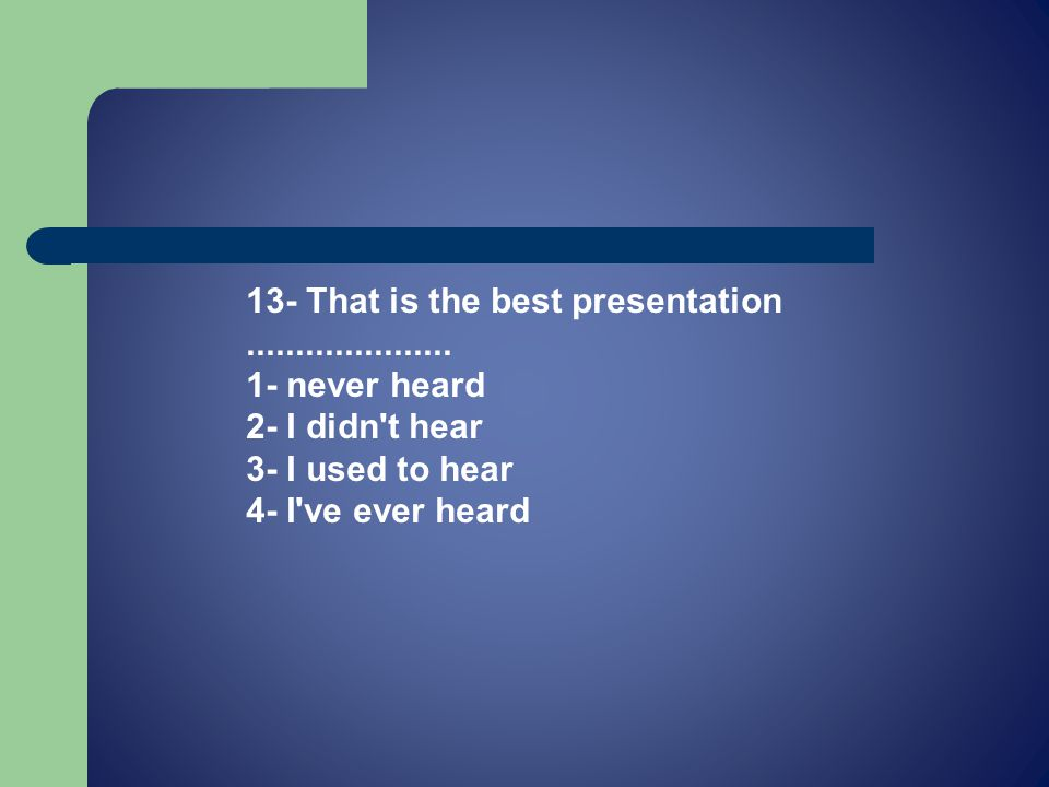 13- That is the best presentation.....................