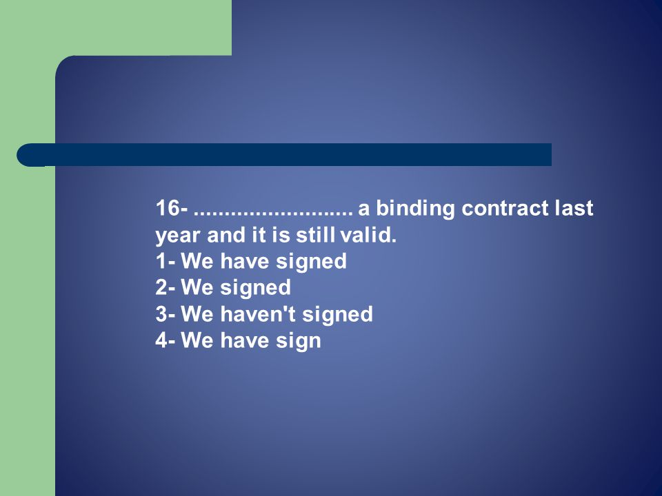 16-.......................... a binding contract last year and it is still valid.